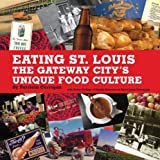 Eating St. Louis: The Gateway City's Unique Food Culture