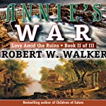 Annie's War: Love Amid the Ruins, Book 2 | Robert Walker