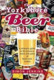 The Yorkshire Beer Bible: A drinkers guide to the brewers, beers and pubs of God's own county