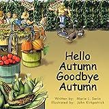 Hello Autumn Goodbye Autumn, Marie L. Serio, 1463402155