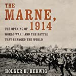 The Marne, 1914: The Opening of World War I and the Battle That Changed the World   Holger H. Herwig