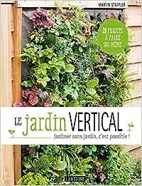Le jardin vertical: Jardiner sans jardin, cest possible! Hors Collection - Jardin: Amazon.es: Staffler, Martin: Libros en idiomas extranjeros