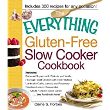 The Everything Gluten-Free Slow Cooker Cookbook: Includes Butternut Squash with Walnuts and Vanilla, Peruvian Roast Chicken with Red Potatoes, Lamb with Garlic, Lemon, and Rosemary, Crustless Lemon Cheesecake, Maple Pumpkin Spice Lattes...and hundreds more!