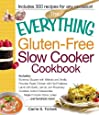 The Everything Gluten-Free Slow Cooker Cookbook: Includes Butternut Squash with Walnuts and Vanilla, Peruvian Roast Chicken with Red Potatoes, Lamb ... Pumpkin Spice Lattes...and hundreds more!