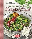 Kochen und Backen mit der Kräuter-Liesel: Meine besten Rezepte