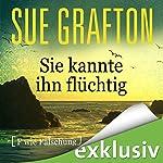 Sie kannte ihn flüchtig: [F wie Fälschung] (Kinsey Millhone 6)   Sue Grafton