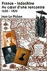 France-Indochine : au coeur d'une rencontre 1620-1820 par Le Pichon