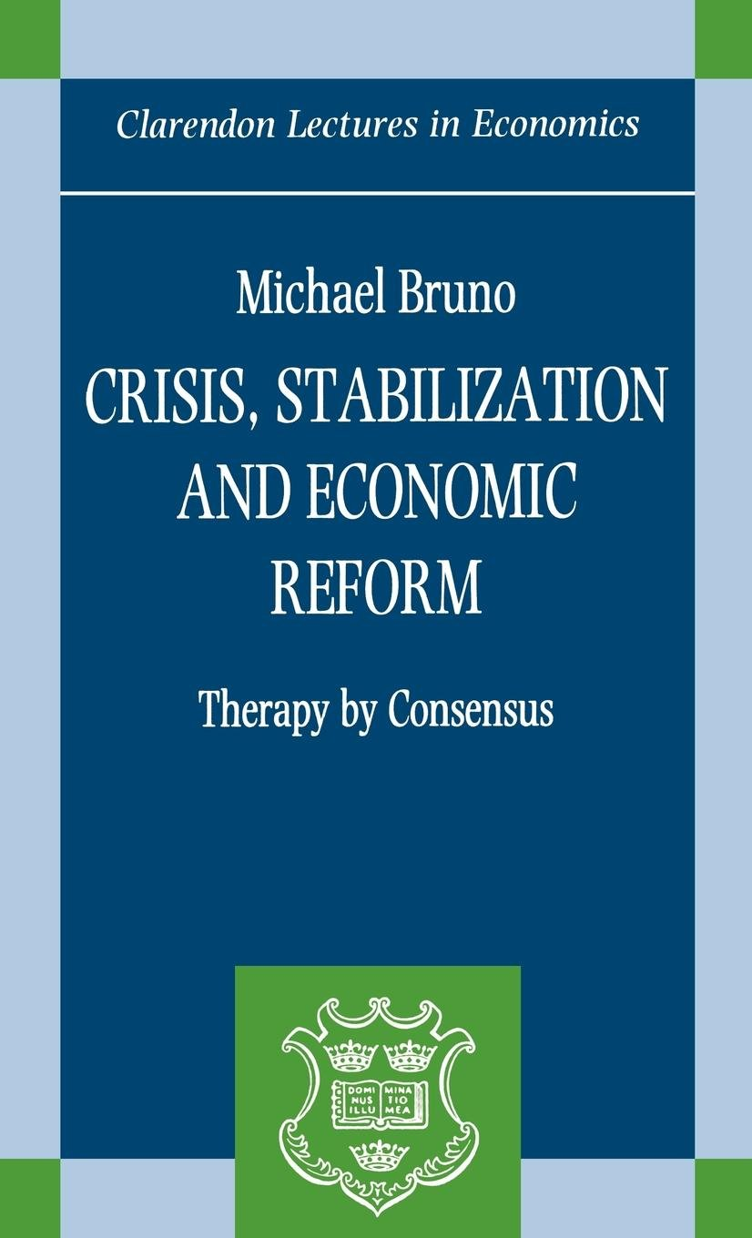 Crisis, Stabilization, and Economic Reform: Therapy by Consensus (Clarendon Lectures in Economics) by Clarendon Press