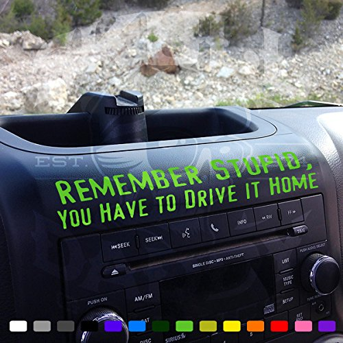 REMEMBER STUPID You Have to Drive This Home Funny Dash Stickter fits Jeep Wrangler JK JKU Decals (Lime Green) ()