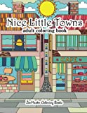 Nice Little Towns Coloring Book for Adults: Adult Coloring Book of Little Towns, Streets, Flowers, Cafe's and Shops, and Store Interiors (Coloring Books for Grownups) (Volume 68)