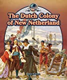 The Dutch Colony of New Netherland (Spotlight on New York)