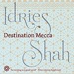 Destination Mecca | Idries Shah
