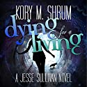 Dying for a Living: A Jesse Sullivan Novel Audiobook by Kory M. Shrum Narrated by Hollie Jackson