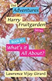 The Adventures of Harry Fruitgarden Book 1, Lawrence Vijay Girard, 0964645742