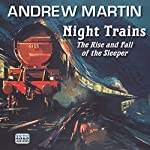 Night Trains: The Rise and Fall of the Sleeper | Andrew Martin