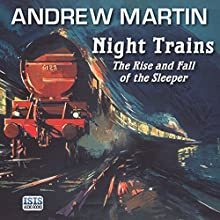 Night Trains: The Rise and Fall of the Sleeper Audiobook by Andrew Martin Narrated by Andrew Martin