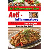 Anti Inflammatory Diet Recipes - 85 Inflammation Diet Recipes - Great For Gout Relief! - (Anti Inflammatory Cookbook)