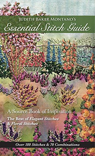 Judith Baker Montano's Essential Stitch Guide: A Source Book of inspiration - The Best of Elegant Stitches & Floral Stitches