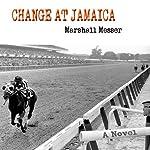Change at Jamaica: A Novel | Marshall Messer