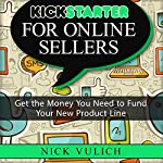 Kickstarter for Online Sellers: Get the Money You Need to Fund Your New Product Line | Nick Vulich