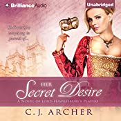 Her Secret Desire: A Novel of Lord Hawkesbury's Players, Book 1 | C. J. Archer