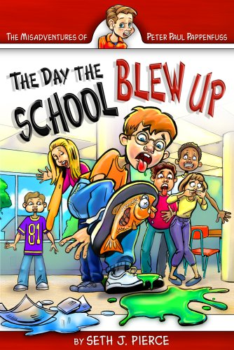 The Day the School Blew Up (Misadventures of Peter Paul Pappenfuss)