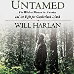 Untamed: The Wildest Woman in America and the Fight for Cumberland Island | Will Harlan