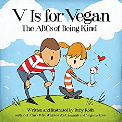 """Introducing three- to seven-year-olds to the """"ABCs"""" of a compassionate lifestyle, V Is for Vegan is a must-have for vegan and vegetarian parents, teachers, and activists! Acclaimed author and artist Ruby Roth brings her characteristic insight..."""