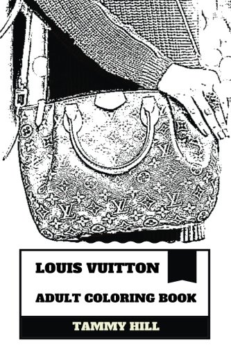 Louis Vuitton Adult Coloring Book: Fashion House and Brand, Luxury Bags and Heels, Retail Watches and Glasses Inspired Adult Coloring Book (Louis Vuitton Books)