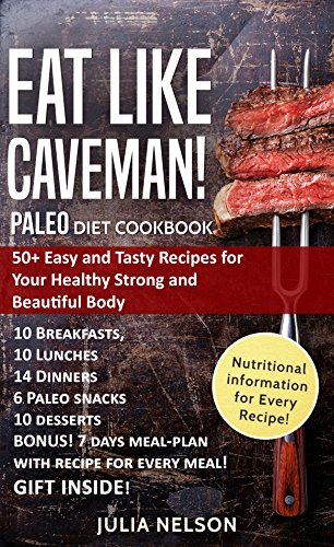 PALEO Diet Cookbook. Eat Like Caveman!: 50+ Easy and Tasty Recipes for Your Healthy Strong and Beautiful Body by Julia Nelson