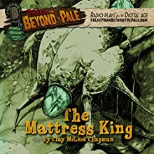 The Mattress King: Tales from Beyond the Pale: Season 4 Radio/TV Program Auteur(s) : Clay McLeod Chapman Narrateur(s) : Clay McLeod Chapman, Ana Asensio, Larry Fessenden, Kate Flannery, Martin Starr