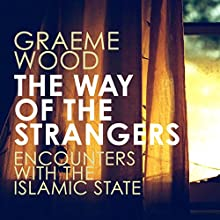 The Way of the Strangers: Encounters with the Islamic State Audiobook by Graeme Wood Narrated by Jeff Harding