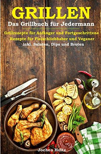 Amazon Com Grillen Das Grillbuch Fur Jedermann Grillrezepte Fur