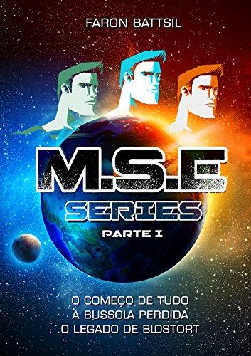 M.S.E.: O Começo de Tudo, A Bússola Perdida, O Legado de Blostort (The M.S.E. Series Livro 1)