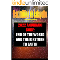 9th Edition: Revised & Condensed. 2022 Anunnaki Code: End Of The World And Their Return To Earth