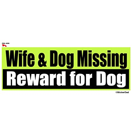Stickerdad wife dog missing funny full color printed bumper sticker size 9quot