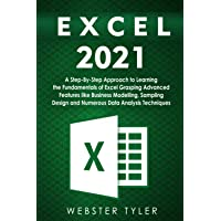 Excel 2021: A Step-By-Step Approach to Learning the Fundamentals of Excel Grasping Advanced Features like Business…