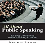 All About Public Speaking: Building Confidence When Speaking in Public   Naomie Ramir