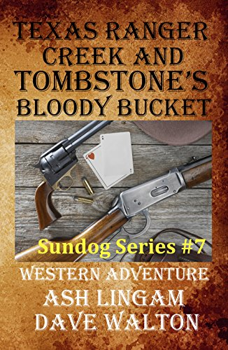 Texas Ranger Creek & Tombstone's Bloody Bucket: A Western Adventure (Sundog Series Book 7) by [Lingam, Ash, Walton, Dave]