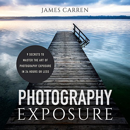 Pdf Photography Photography Exposure: 9 Secrets to Master the Art of Photography Exposure in 24h or Less