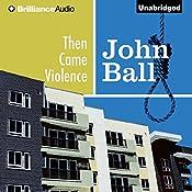 Then Came Violence: Virgil Tibbs, Book 6 | John Ball