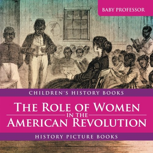 the-role-of-women-in-the-american-revolution-history-picture-books-children-s-history-books