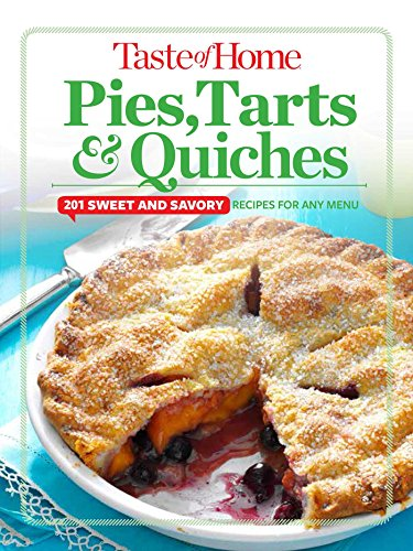 Taste of Home Pies, Tarts, & Quiches: 201 sweet and savory recipes for any menu (TOH 201 Series) by Editors at Taste of Home