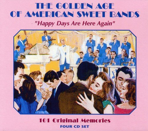 The Golden Age of American Sweet Bands: Happy Days Are Here Again (The Big Band Years 4 Cd Set)