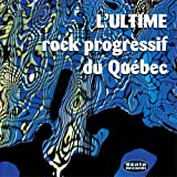 Ultime rock progressif du Quebec