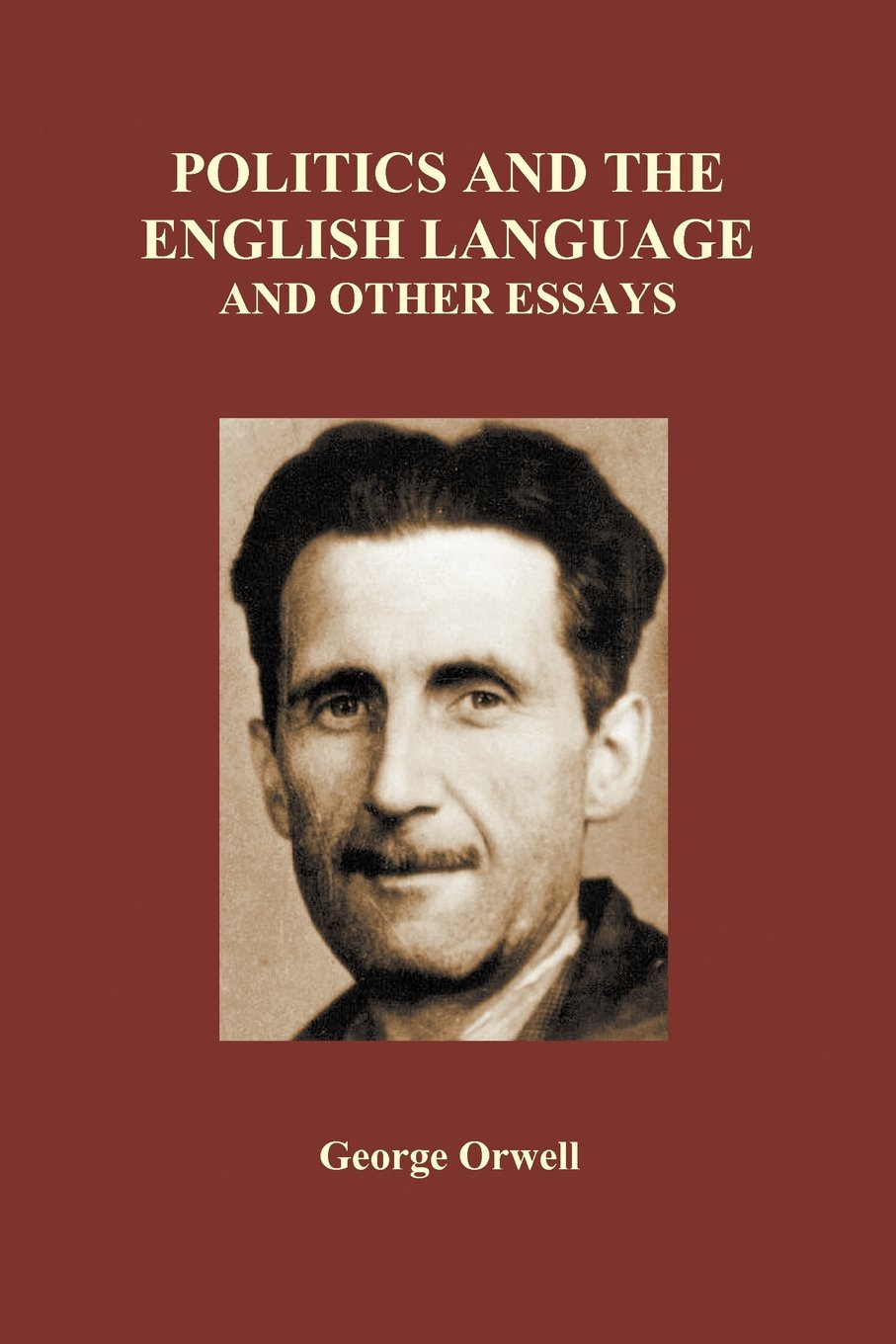 politics and the english language and other essays paperback politics and the english language and other essays paperback amazon co uk george orwell 9781849028363 books