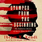 Stamped from the Beginning: The Definitive History of Racist Ideas in America | Ibram X. Kendi