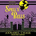 Spell's Bells: Spellbound Paranormal Cozy Mystery Series, Book 3 Audiobook by Annabel Chase Narrated by Emily Lawrence