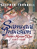 Samurai Invasion: Japan's Korean War 1592 -1598
