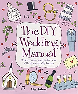 The DIY Wedding Manual How To Create Your Perfect Day Without A Celebrity Budget